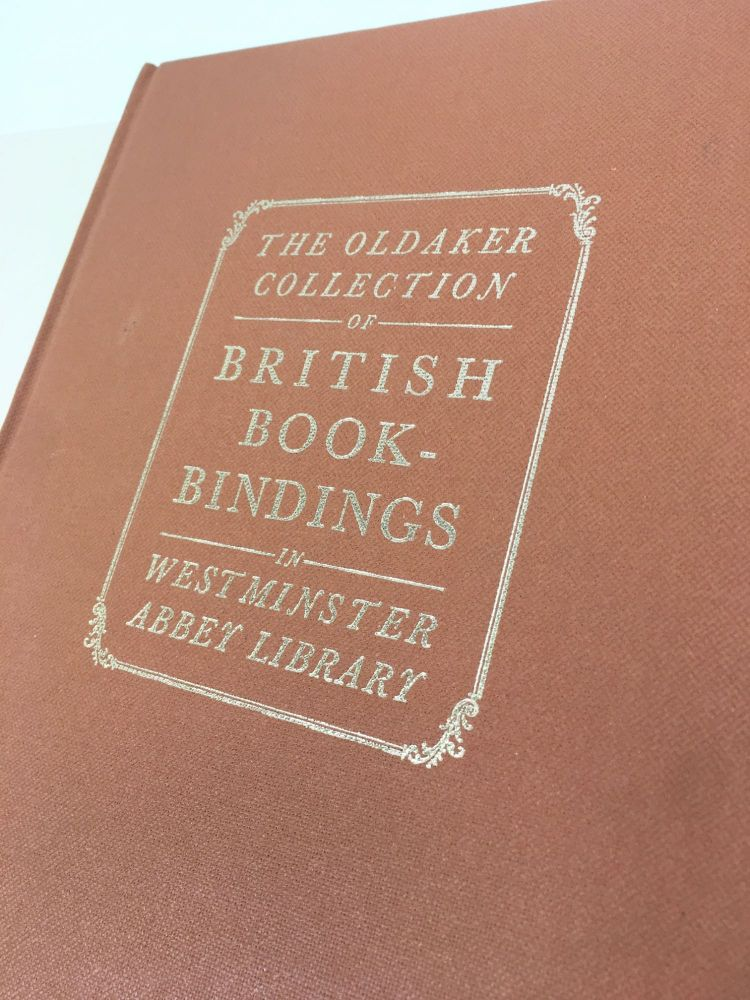 British Bookbindings Presented by Kennth H. Oldaker to the Chapter Library of Westminster Abbey. Howard M. Nixon.