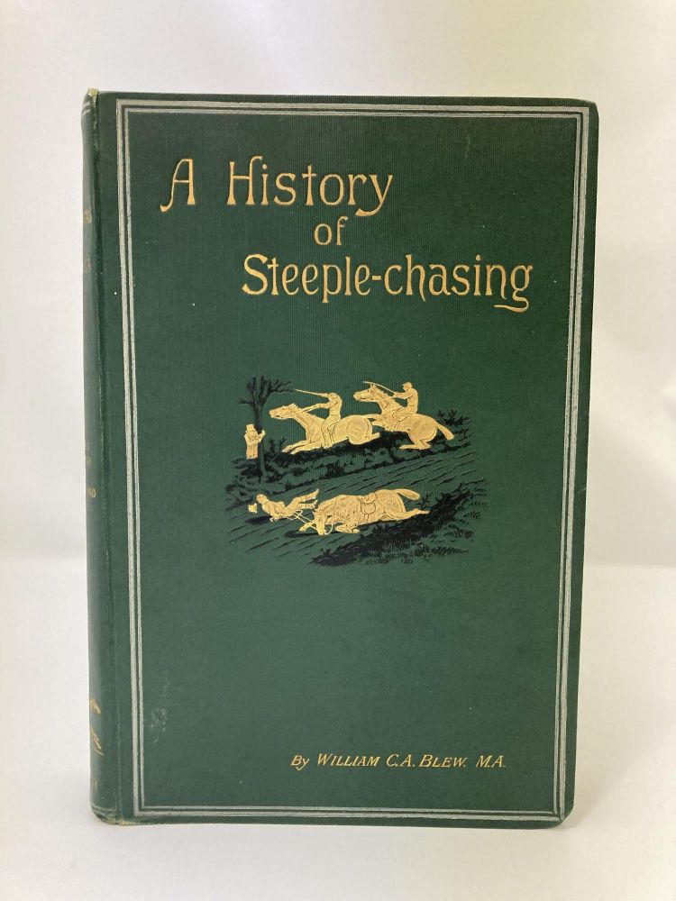 A History of Steeple-Chasing. William C. A. Blew, Henry Alken.