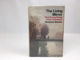 The Living Mirror: Five Young Poets From Leningrad. Suzanne Massie