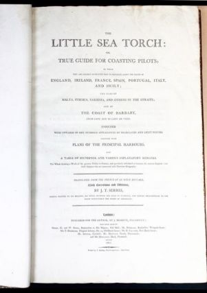 The Little Sea Torch; or True Guide for Coasting Pilots: By which they area clearly instructed how to navigate along the coasts of England, Ireland, France, Spain, Portugal, Italy and Sicily; the Isles of Malta, Corsica, Sardinia and others in the straits; and the coast of Barbary, from Bon to Cape de Verd.
